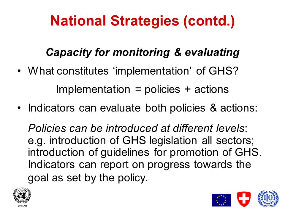 8 National Strategies (contd.) Capacity for monitoring & evaluating Actions can be introduced at different levels: numbers of industries adopting GHS; number of workers trained; results from CT, etc.
