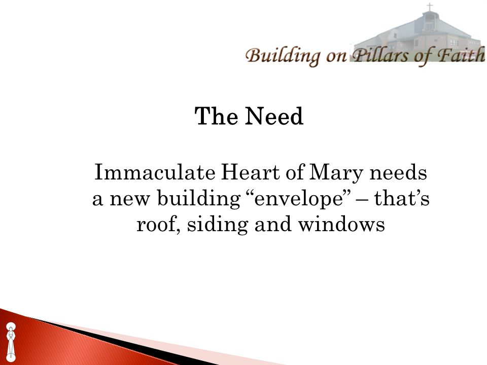 The Need Immaculate Heart of Mary needs a new building envelope – that's roof, siding and windows