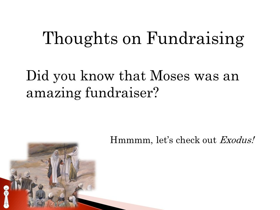 Thoughts on Fundraising Did you know that Moses was an amazing fundraiser.
