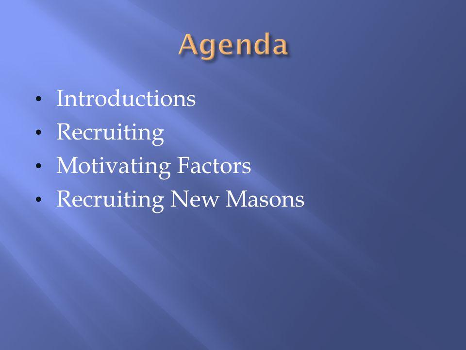 Introductions Recruiting Motivating Factors Recruiting New Masons