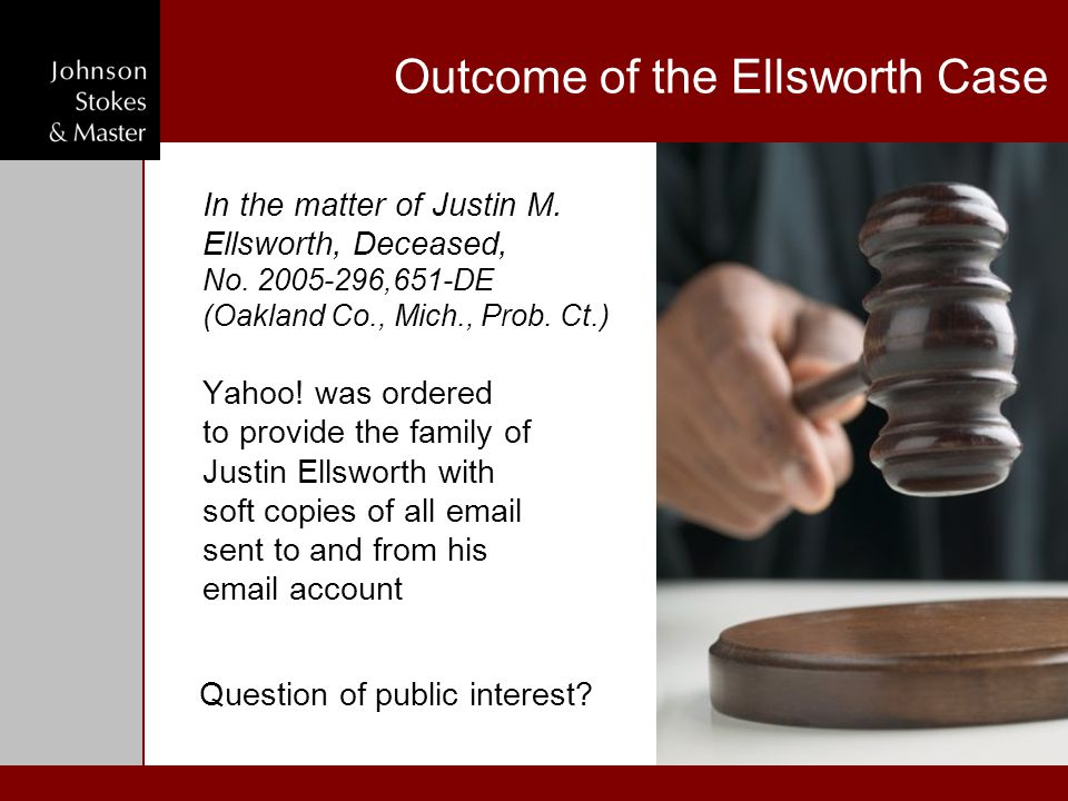 Outcome of the Ellsworth Case In the matter of Justin M. Ellsworth, Deceased, No. 2005-296,651-DE (Oakland Co., Mich., Prob. Ct.) Yahoo! was ordered t