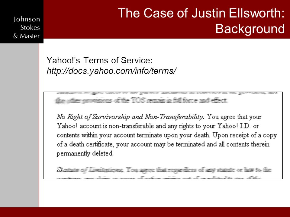 The Case of Justin Ellsworth: Background Yahoo!'s Terms of Service: http://docs.yahoo.com/info/terms/