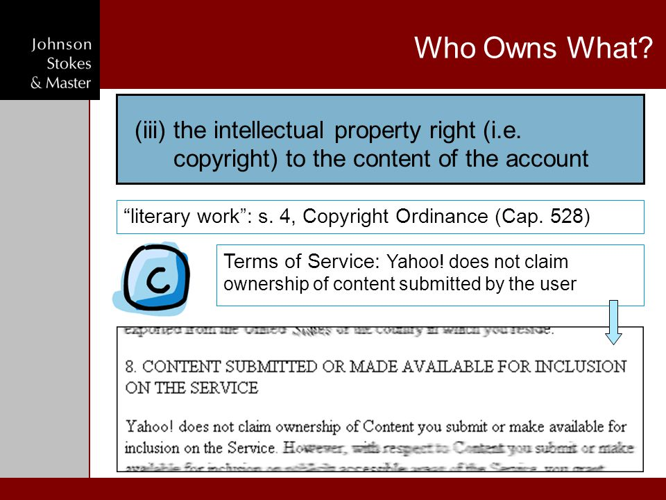 "Who Owns What? ""literary work"": s. 4, Copyright Ordinance (Cap. 528) (iii)the intellectual property right (i.e. copyright) to the content of the accou"
