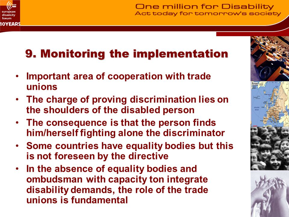 9. Monitoring the implementation Important area of cooperation with trade unions The charge of proving discrimination lies on the shoulders of the dis