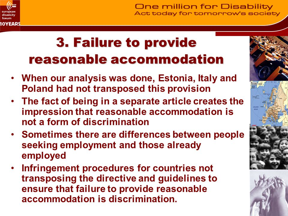 3. Failure to provide reasonable accommodation When our analysis was done, Estonia, Italy and Poland had not transposed this provision The fact of bei