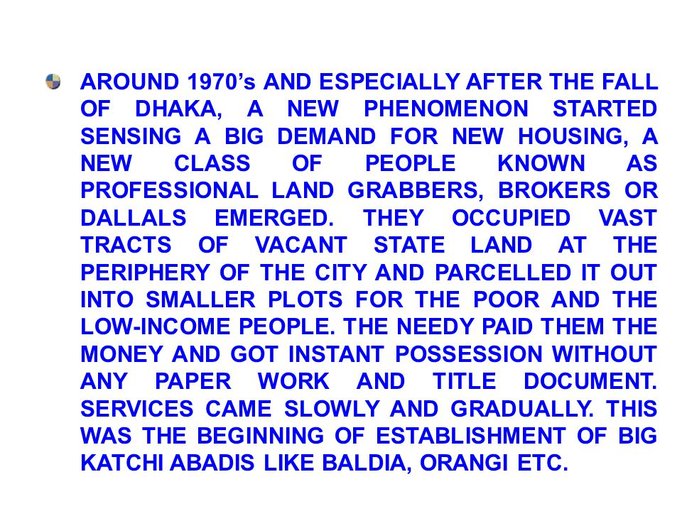AROUND 1970's AND ESPECIALLY AFTER THE FALL OF DHAKA, A NEW PHENOMENON STARTED SENSING A BIG DEMAND FOR NEW HOUSING, A NEW CLASS OF PEOPLE KNOWN AS PR
