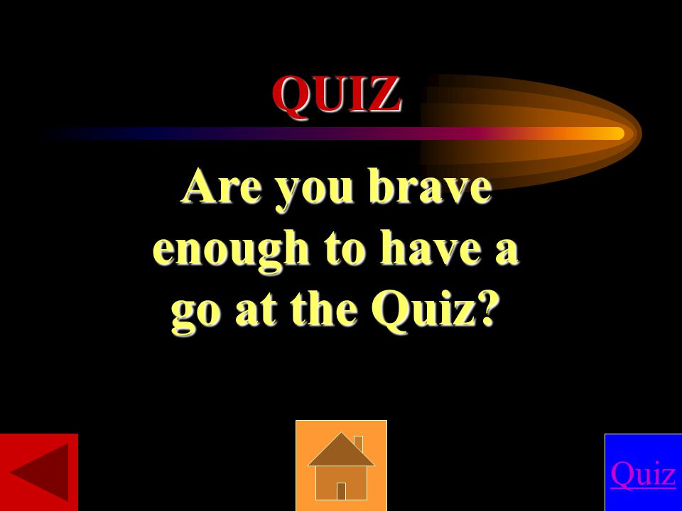 QUIZ Are you brave enough to have a go at the Quiz Quiz