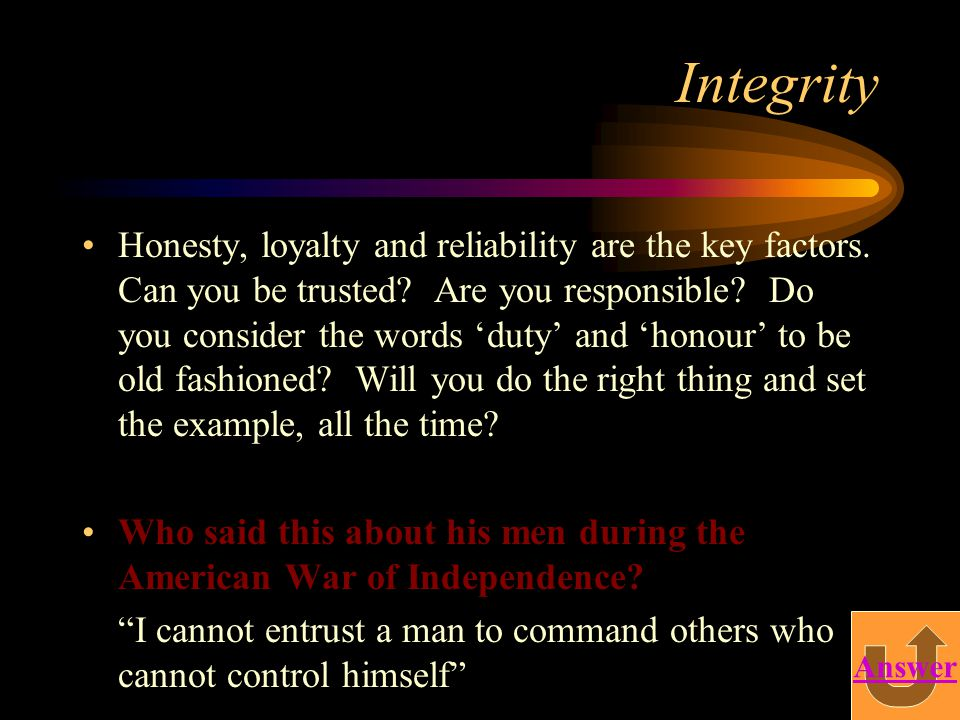 Integrity Honesty, loyalty and reliability are the key factors.