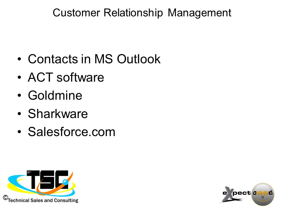© Customer Relationship Management Contacts in MS Outlook ACT software Goldmine Sharkware Salesforce.com