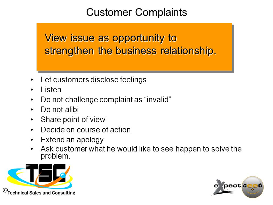 © Customer Complaints View issue as opportunity to strengthen the business relationship.