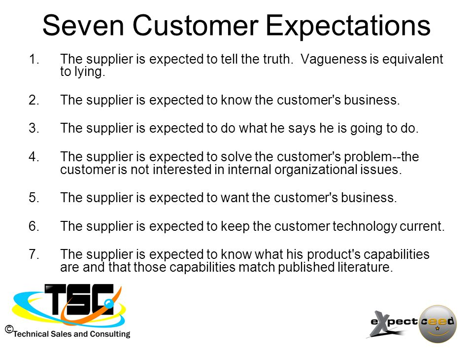 © Seven Customer Expectations 1.The supplier is expected to tell the truth.