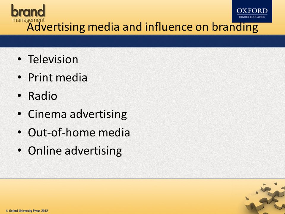 Advertising media and influence on branding Television Print media Radio Cinema advertising Out-of-home media Online advertising