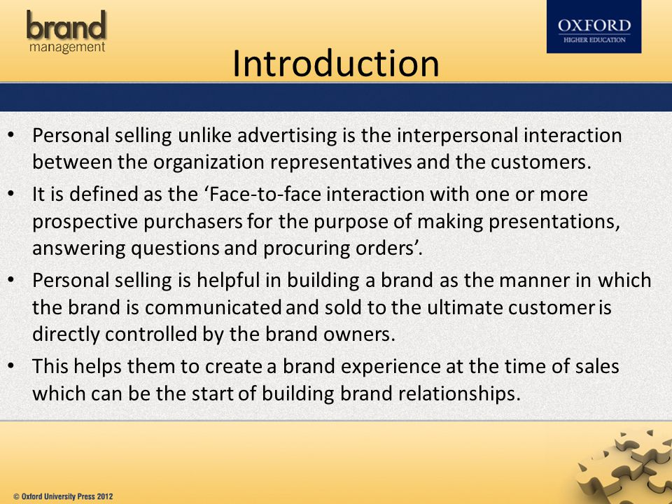 Introduction Personal selling unlike advertising is the interpersonal interaction between the organization representatives and the customers.