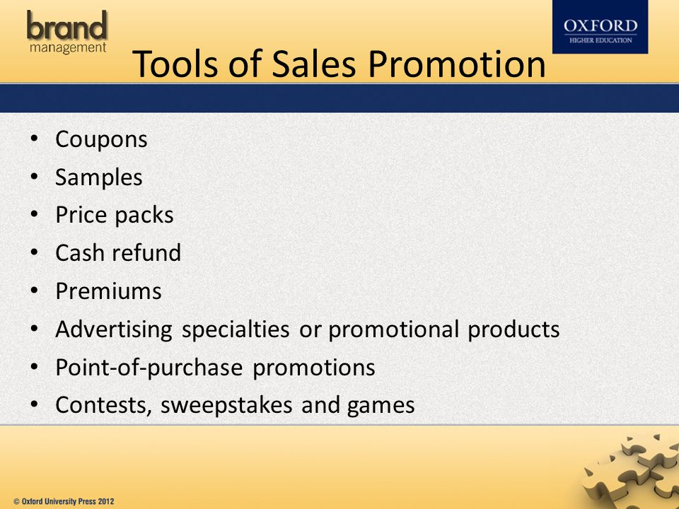 Tools of Sales Promotion Coupons Samples Price packs Cash refund Premiums Advertising specialties or promotional products Point-of-purchase promotions