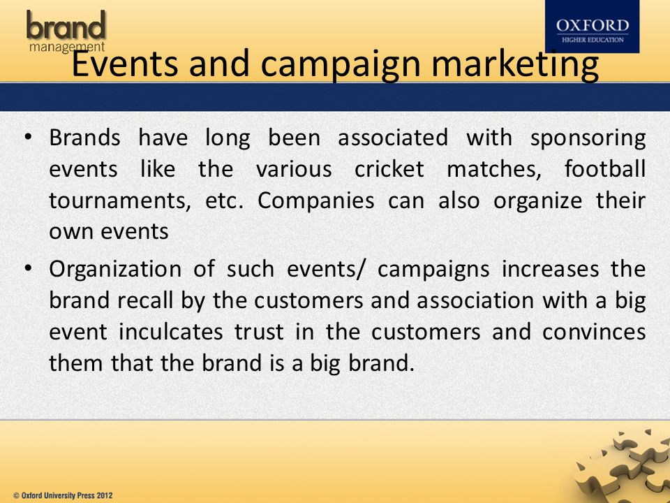 Brands have long been associated with sponsoring events like the various cricket matches, football tournaments, etc. Companies can also organize their