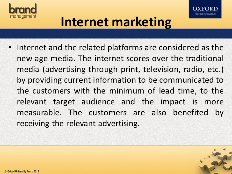 Internet and the related platforms are considered as the new age media. The internet scores over the traditional media (advertising through print, tel