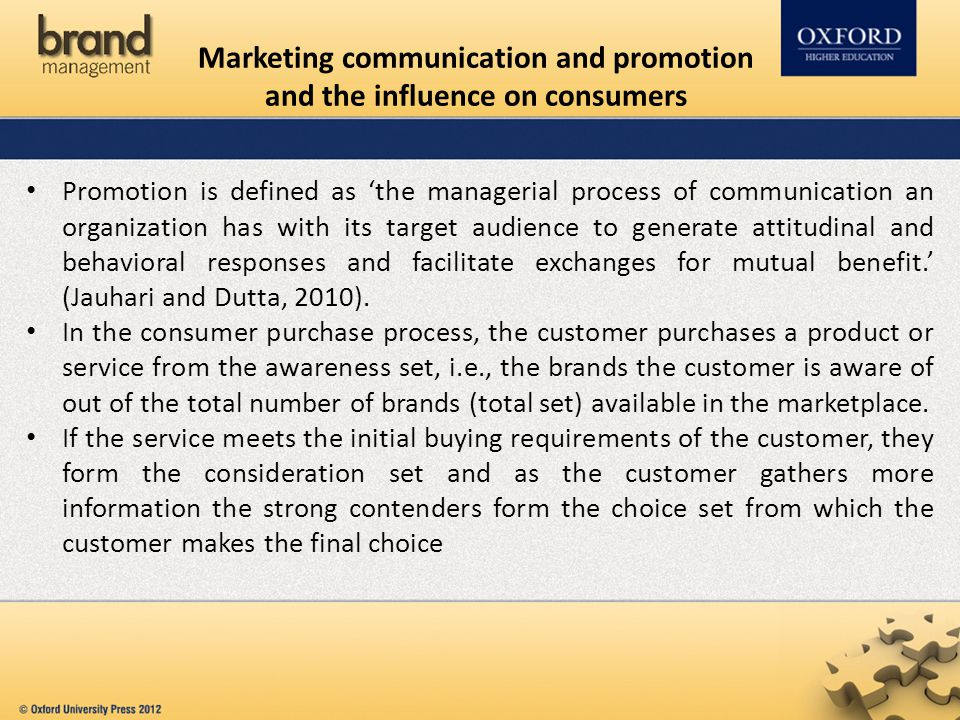 Marketing communication and promotion and the influence on consumers Promotion is defined as 'the managerial process of communication an organization
