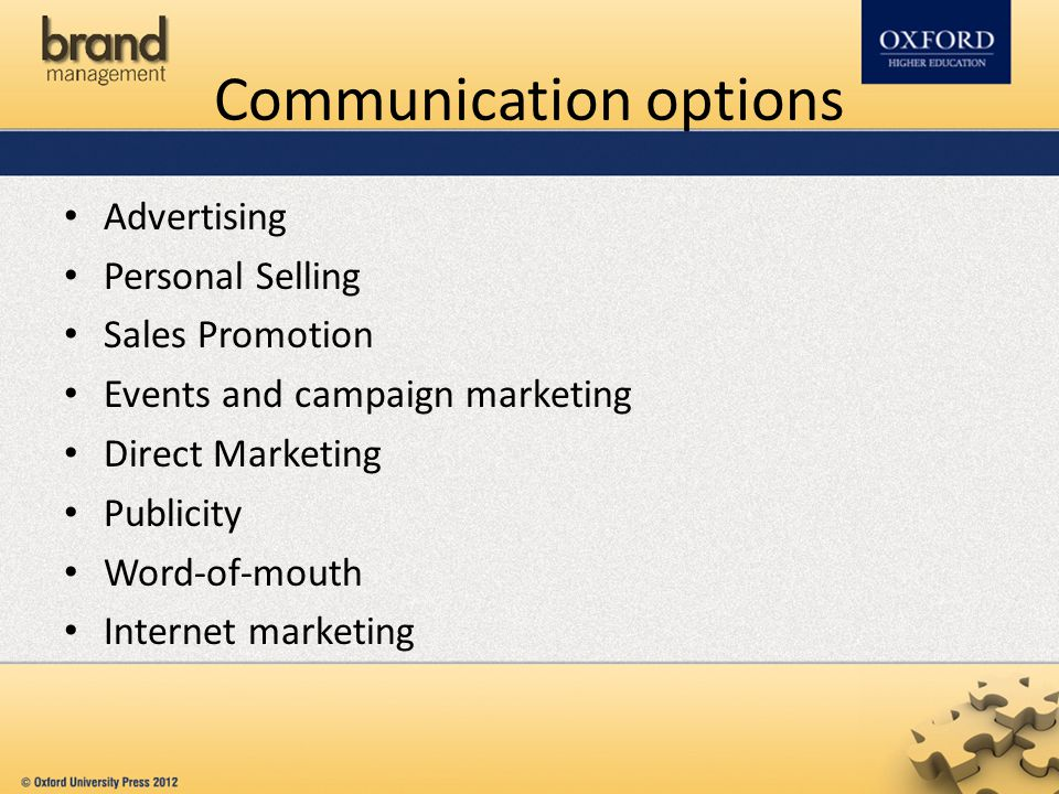 Communication options Advertising Personal Selling Sales Promotion Events and campaign marketing Direct Marketing Publicity Word-of-mouth Internet marketing
