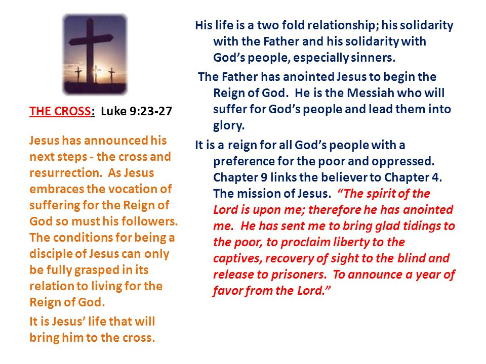 THE CROSS: Luke 9:23-27 His life is a two fold relationship; his solidarity with the Father and his solidarity with God's people, especially sinners.