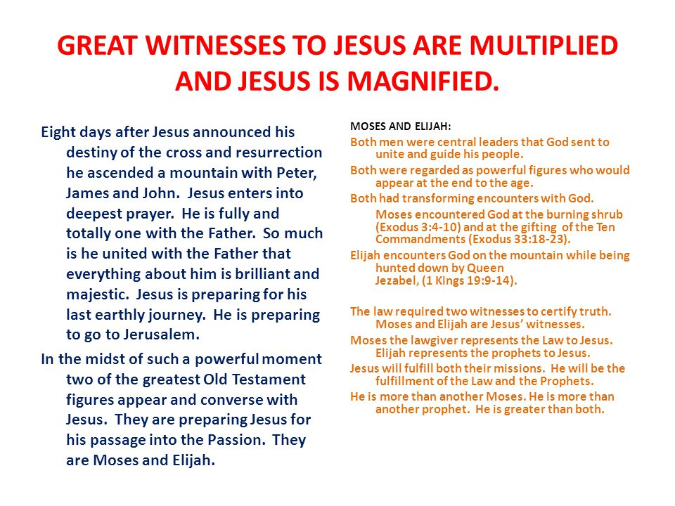 GREAT WITNESSES TO JESUS ARE MULTIPLIED AND JESUS IS MAGNIFIED. Eight days after Jesus announced his destiny of the cross and resurrection he ascended