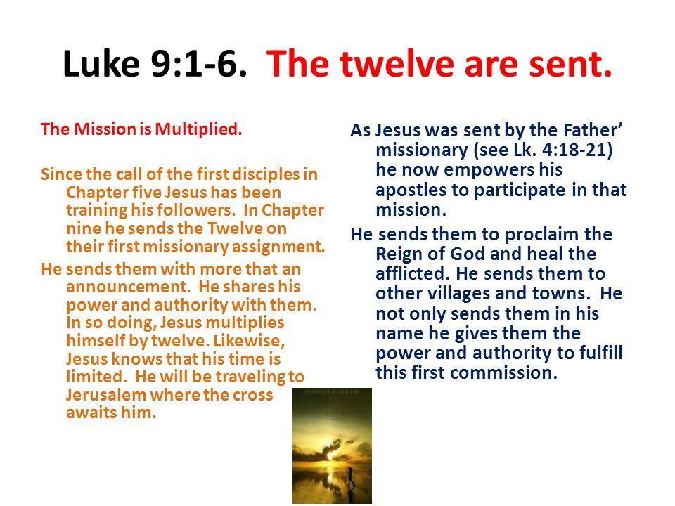 Luke 9:1-6. The twelve are sent. The Mission is Multiplied.
