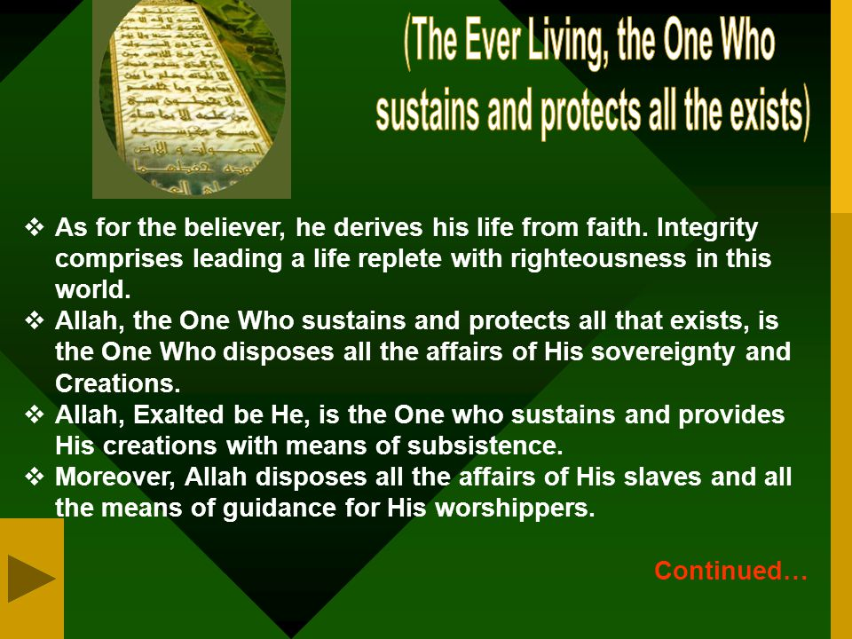  Allah is the Ever-Living whose existence is everlasting, anything other than Him dies and perishes.