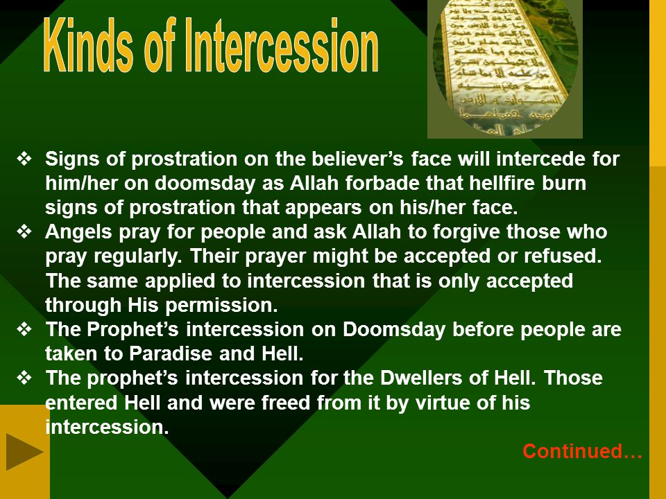  The intercession of Prophet Muhammed's (PBUH) for some people who were still alive as he brought glad tidings to them that they will enter Heaven on the doomsday.