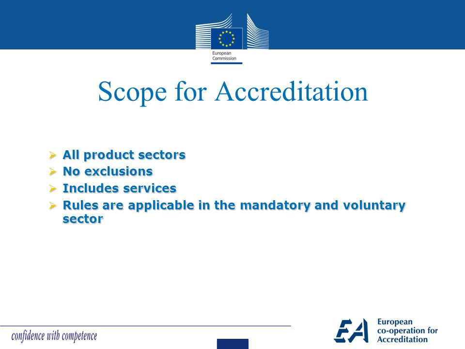 Scope for Accreditation  All product sectors  No exclusions  Includes services  Rules are applicable in the mandatory and voluntary sector