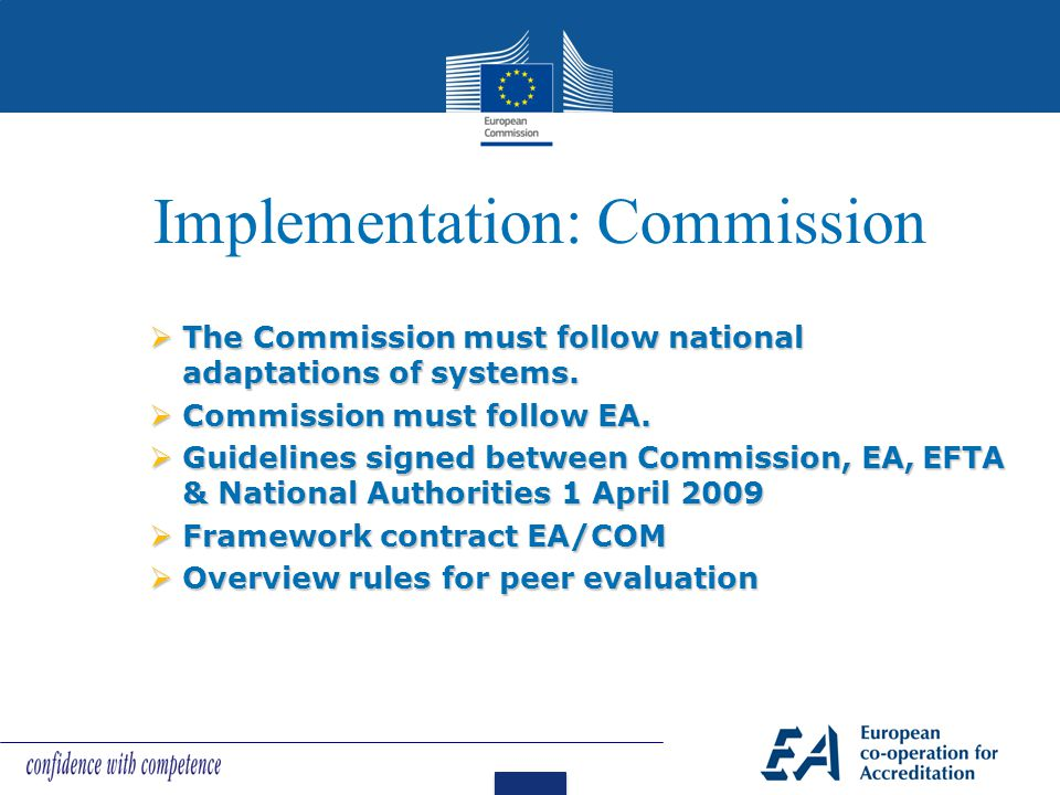 Implementation: Commission  The Commission must follow national adaptations of systems.  Commission must follow EA.  Guidelines signed between Comm
