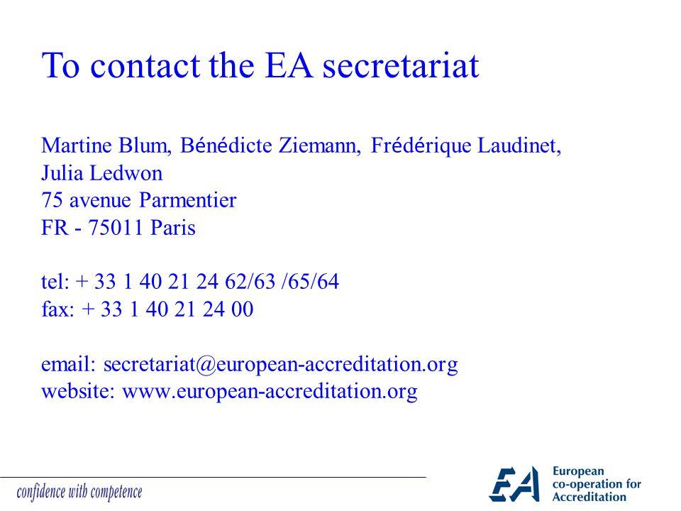 Martine Blum, B é n é dicte Ziemann, Fr é d é rique Laudinet, Julia Ledwon 75 avenue Parmentier FR - 75011 Paris tel: + 33 1 40 21 24 62/63 /65/64 fax: + 33 1 40 21 24 00 email: secretariat@european-accreditation.org website: www.european-accreditation.org To contact the EA secretariat