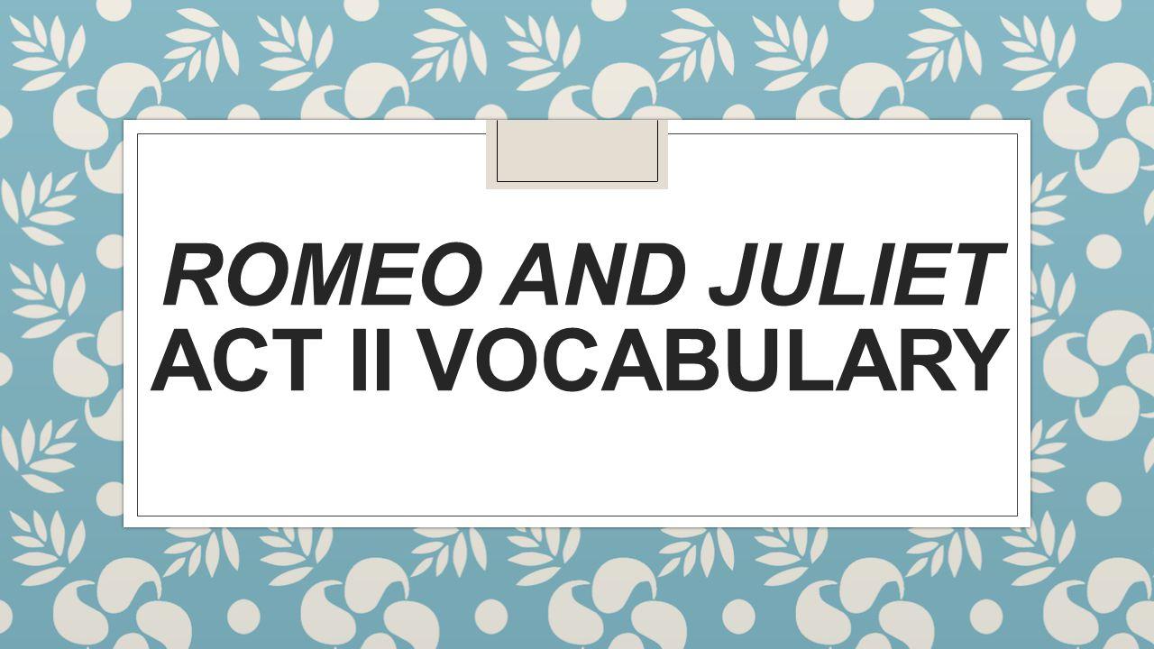 ROMEO AND JULIET ACT II VOCABULARY