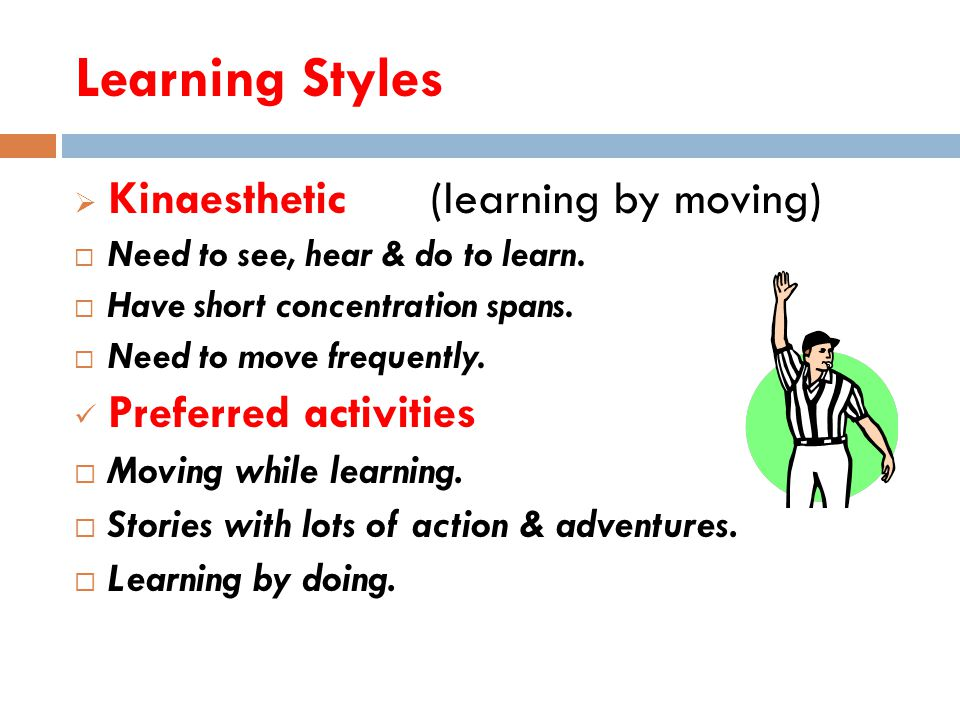 Learning Styles  Visual ( learning by seeing)  Recall information through visualizing.