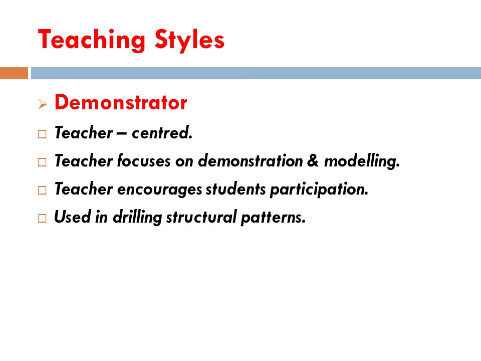 Teaching Styles  Formal authority  Teacher – centred.