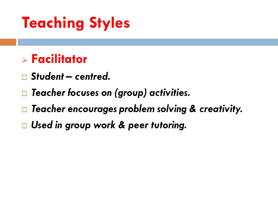 Teaching Styles  Demonstrator  Teacher – centred.
