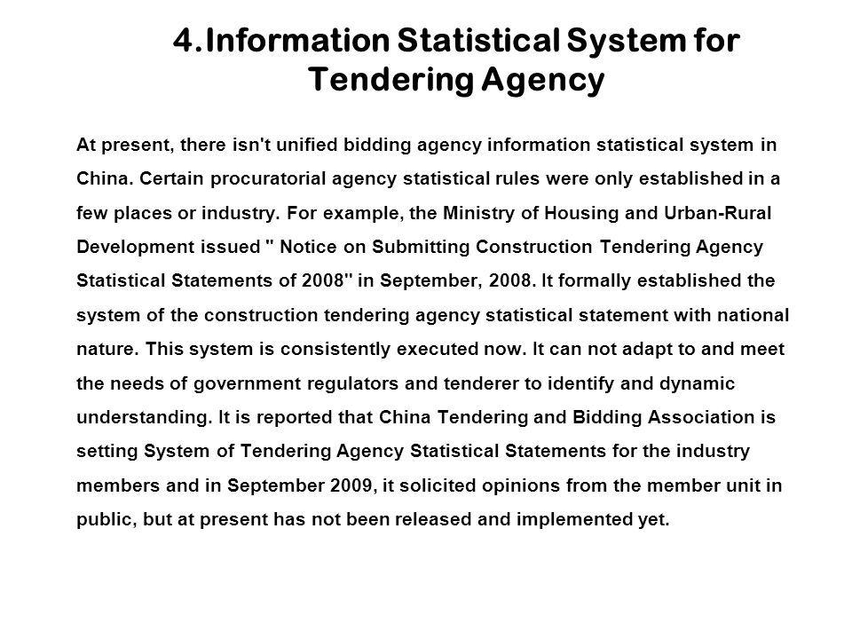 4.Information Statistical System for Tendering Agency At present, there isn't unified bidding agency information statistical system in China. Certain