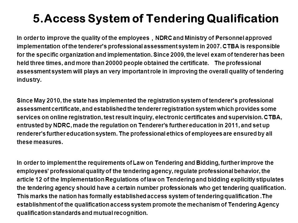 5.Access System of Tendering Qualification In order to improve the quality of the employees , NDRC and Ministry of Personnel approved implementation o