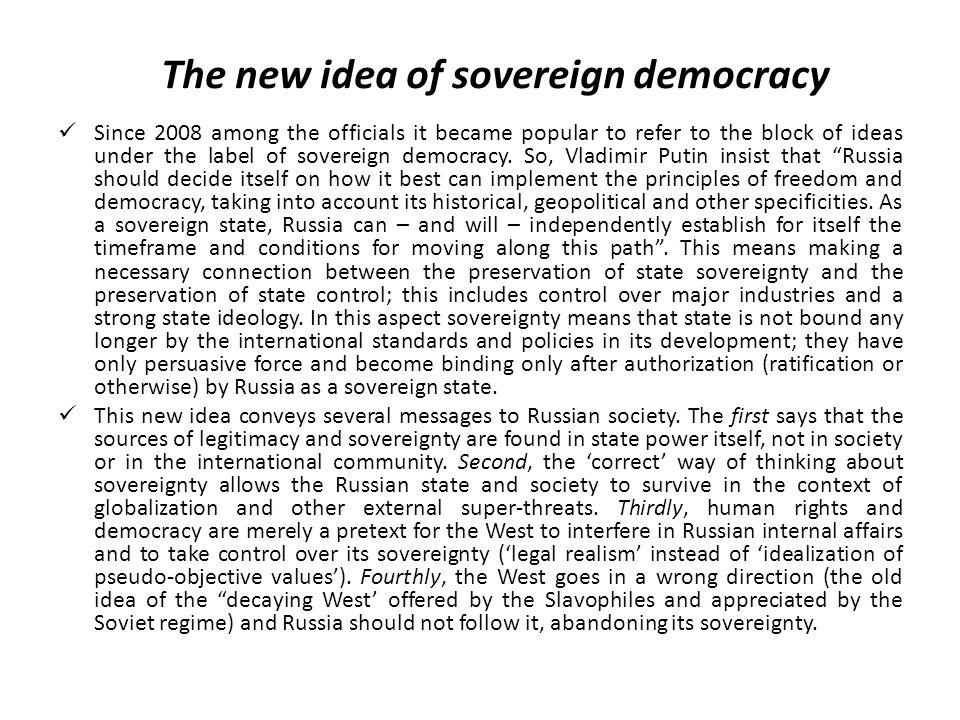 The new idea of sovereign democracy Since 2008 among the officials it became popular to refer to the block of ideas under the label of sovereign democracy.