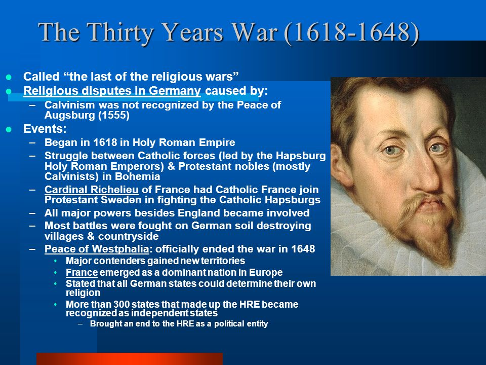 """The Thirty Years War (1618-1648) Called """"the last of the religious wars"""" Religious disputes in Germany caused by: –Calvinism was not recognized by the"""