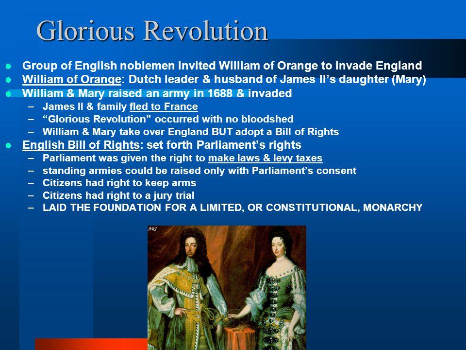 Glorious Revolution Group of English noblemen invited William of Orange to invade England William of Orange: Dutch leader & husband of James II's daug