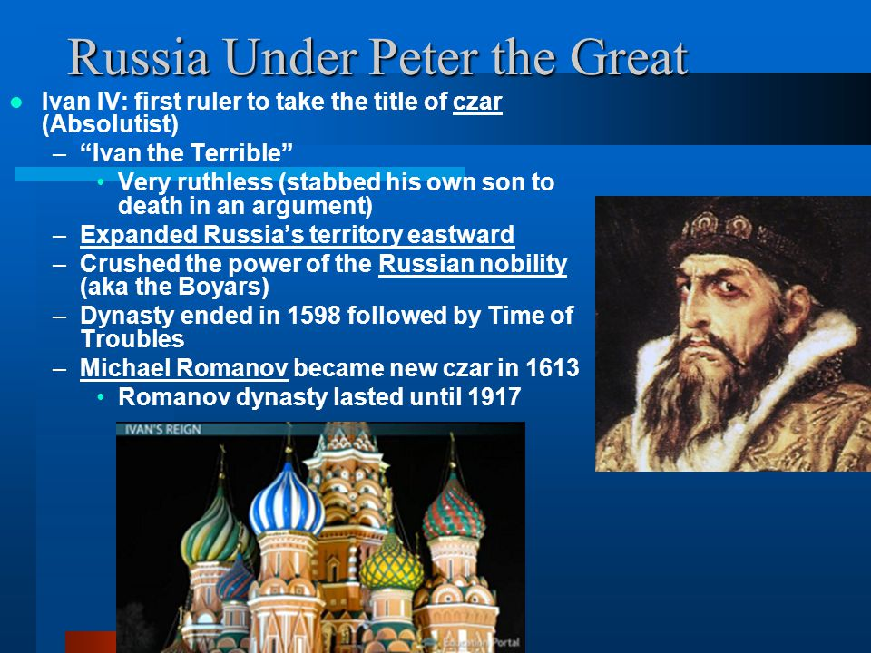 """Russia Under Peter the Great Ivan IV: first ruler to take the title of czar (Absolutist) –""""Ivan the Terrible"""" Very ruthless (stabbed his own son to de"""