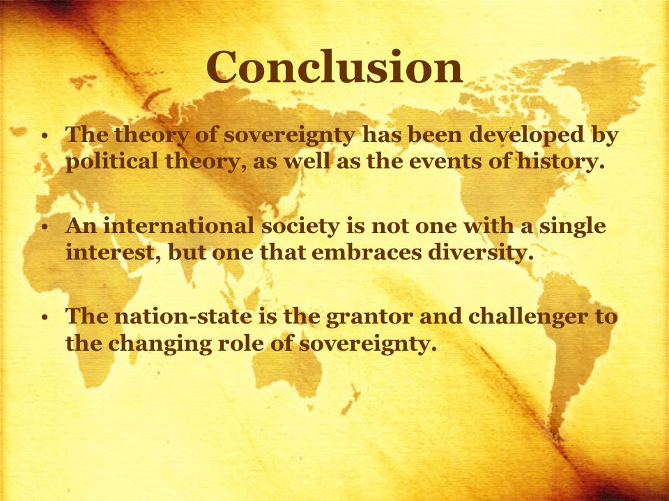 Conclusion The theory of sovereignty has been developed by political theory, as well as the events of history.