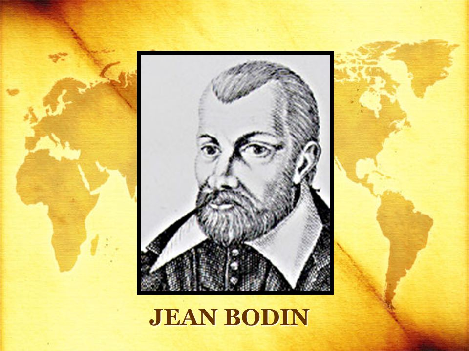 JEAN BODIN Six Books on the Commonwealth (1576) La puissance absoluë et perpetuelle d'une Republique. Definition of the commonwealth Examined the causes for the preservation and the destruction of a nation-state