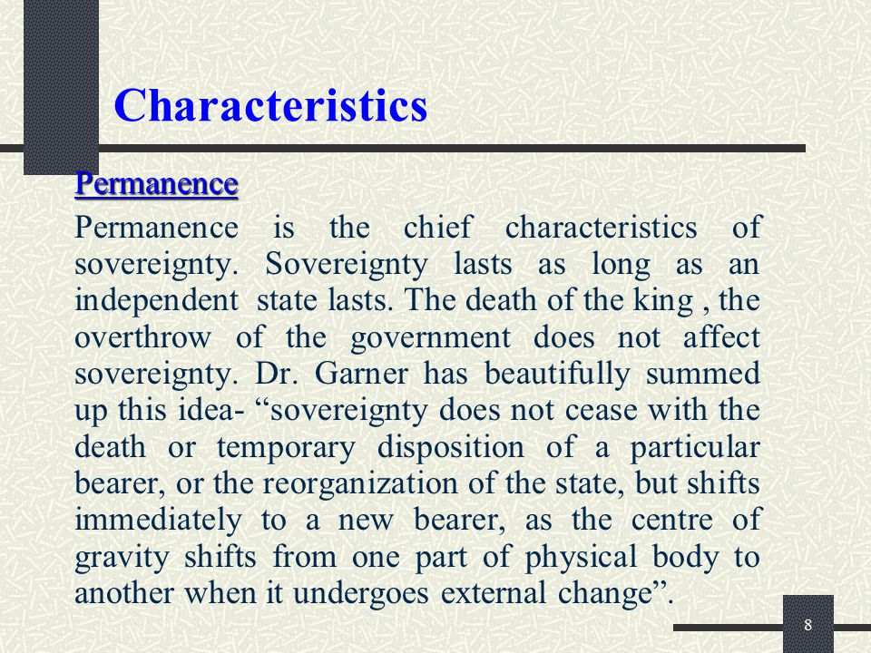 9 Characteristics Universality The state is all comprehensive and the sovereign power is universally applicable.