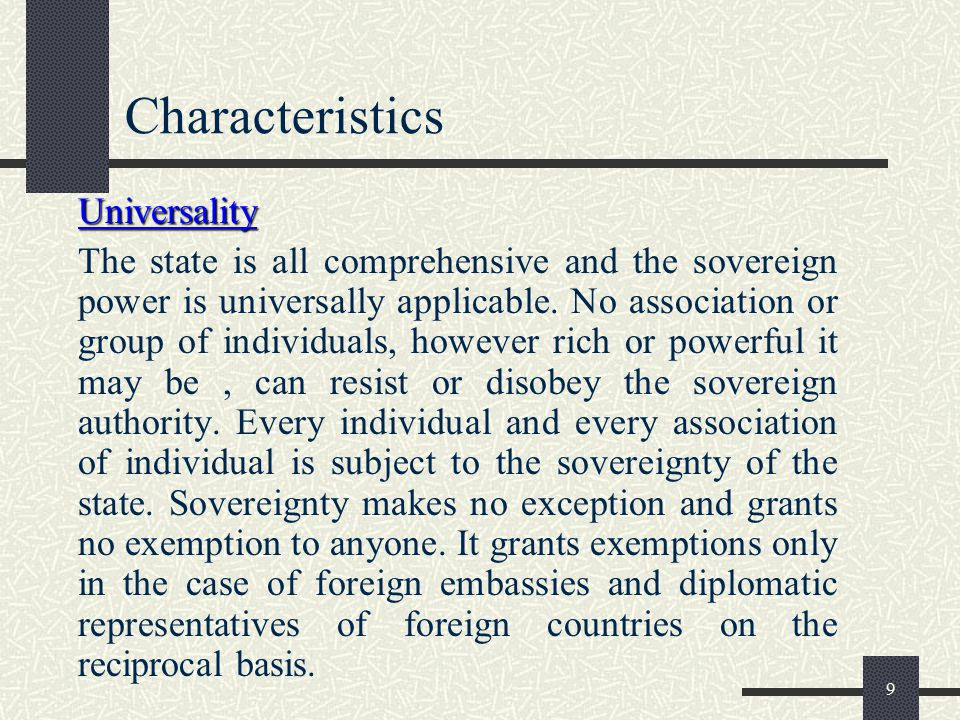 10 Characteristics Exclusiveness By exclusiveness is meant that there can not be two sovereigns in one independent state and if two sovereigns exist in a state, the unity of that state will be destroyed.