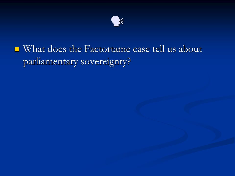 What does the Factortame case tell us about parliamentary sovereignty? What does the Factortame case tell us about parliamentary sovereignty?
