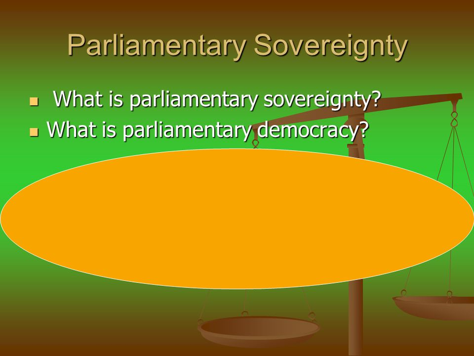 Parliamentary Sovereignty What is parliamentary sovereignty.