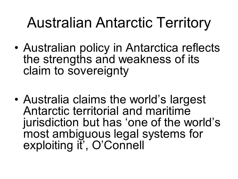 Australian Antarctic Territory Australian policy in Antarctica reflects the strengths and weakness of its claim to sovereignty Australia claims the wo