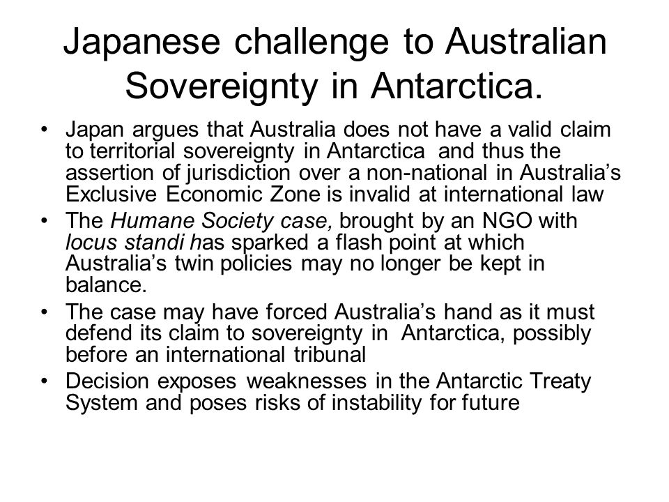 Japanese challenge to Australian Sovereignty in Antarctica. Japan argues that Australia does not have a valid claim to territorial sovereignty in Anta