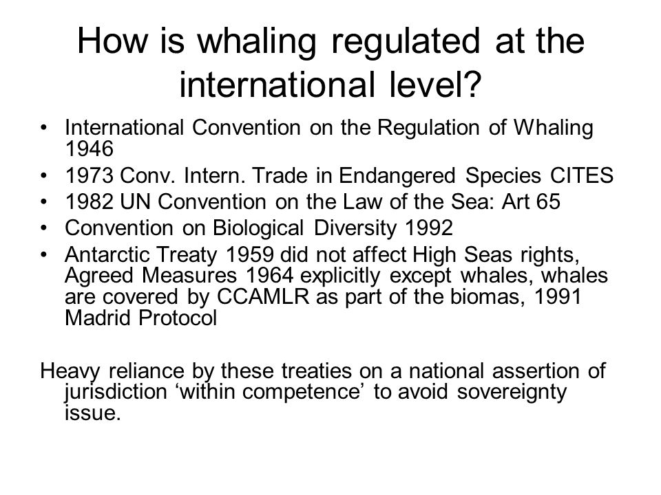 How is whaling regulated at the international level? International Convention on the Regulation of Whaling 1946 1973 Conv. Intern. Trade in Endangered