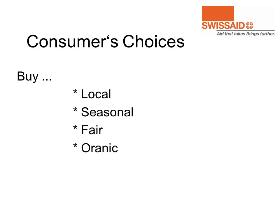 Consumer's Choices Buy... * Local * Seasonal * Fair * Oranic